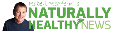 Naturally Healthy News – By Robert Redfern