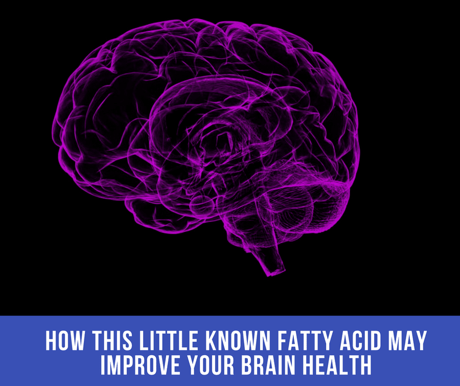 How This Little Known Fatty Acid May Improve Your Brain Health…