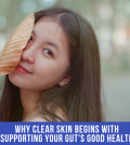 Why Clear Skin Begins With Supporting Your Gut's Good Health