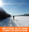How To Ensure You Get Enough Vitamin D This Winter Season