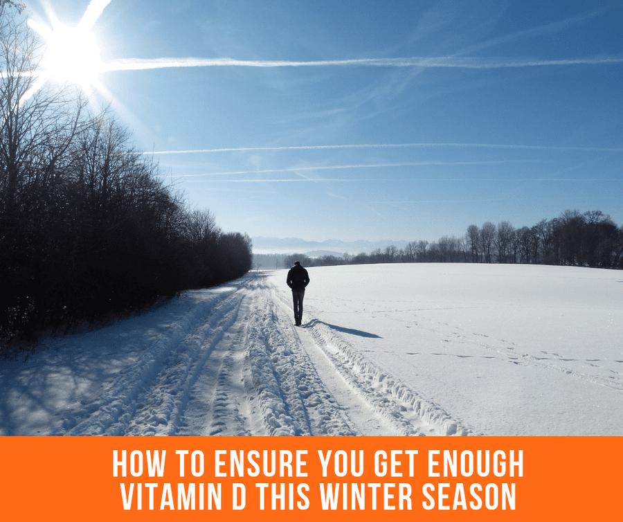 How To Ensure You Get Enough Vitamin D This Winter Season