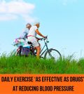 Daily Exercise 'As Effective As Drugs' At Reducing Blood Pressure