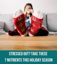Stressed Out? Take These 7 Nutrients This Holiday Season