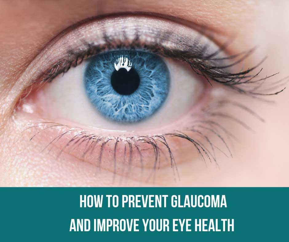 How To Prevent Glaucoma And Improve Your Eye Health