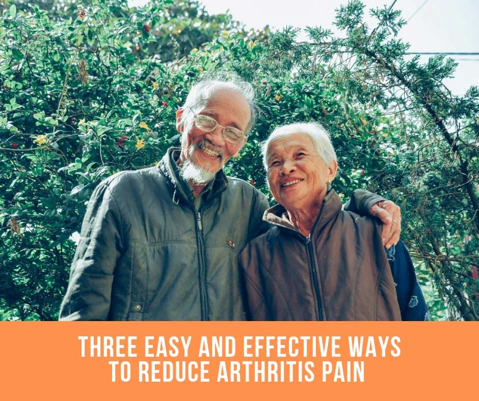 Three Easy And Effective Ways To Reduce Arthritis Pain