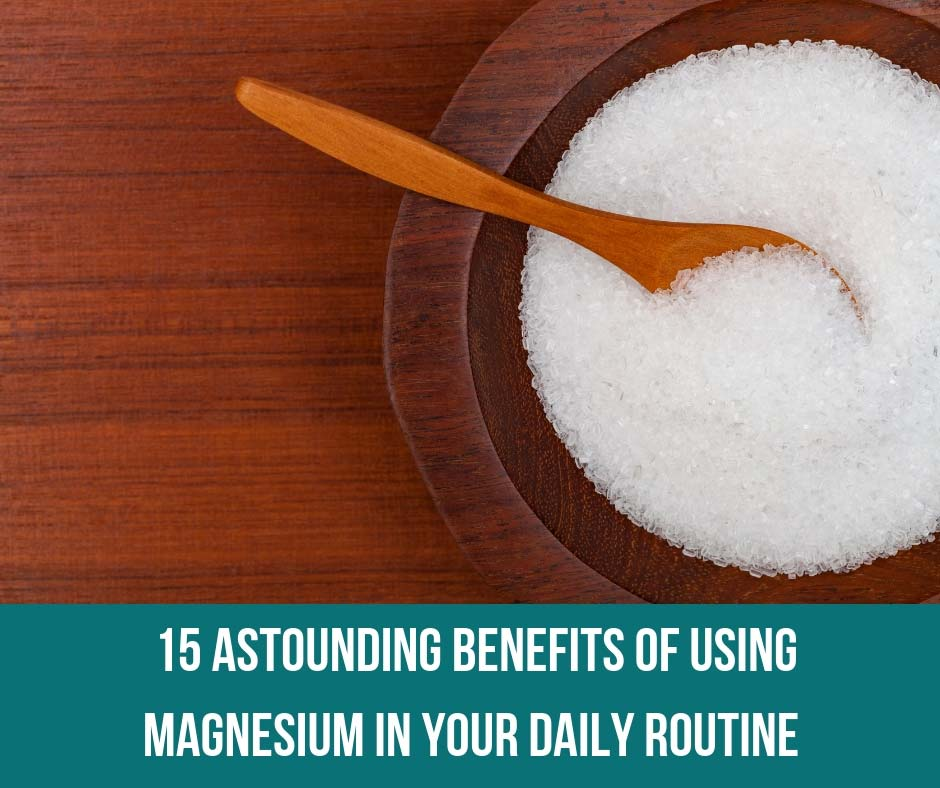 15 Astounding Benefits Of Using Magnesium In Your Daily Routine
