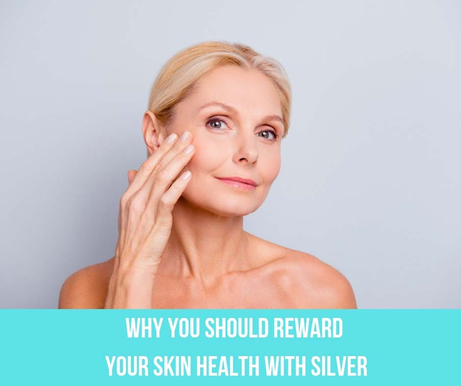 Why You Should Reward Your Skin Health With Silver