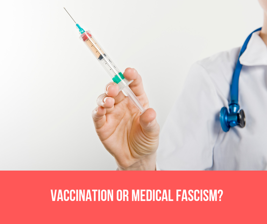 Vaccination Or Medical Fascism?