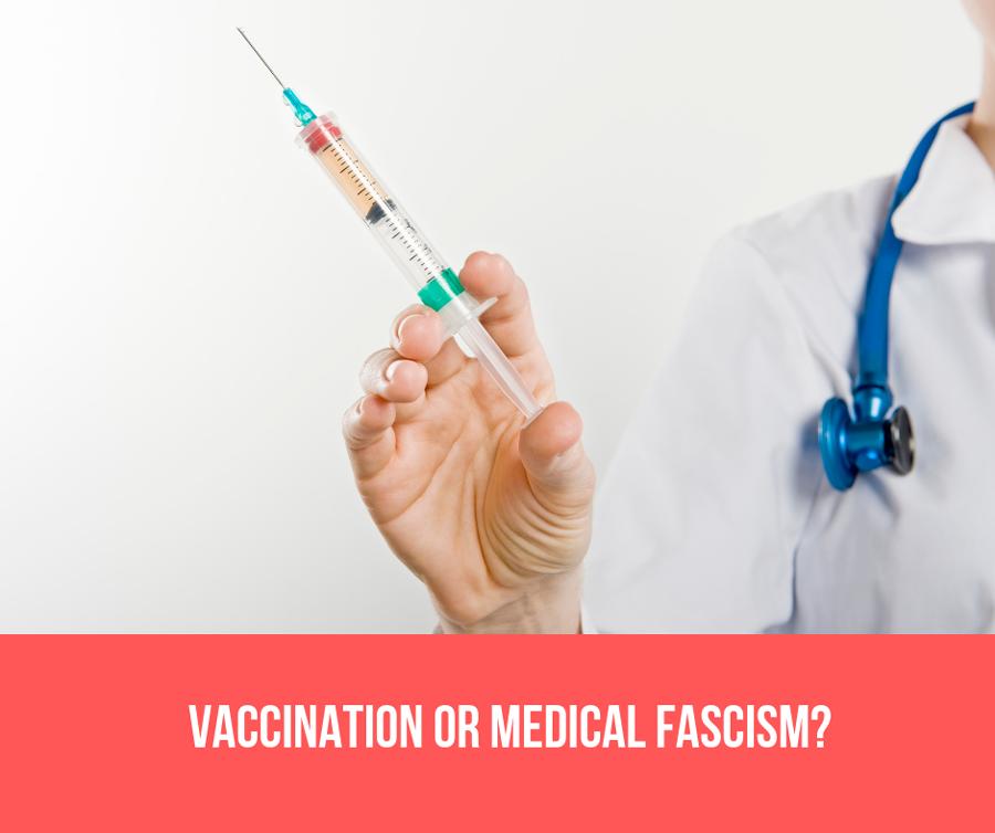 Vacs. Or Medical Fascism?