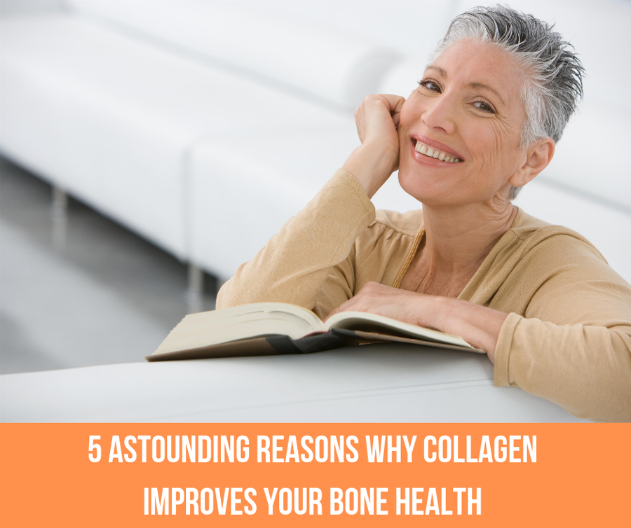 5 Astounding Reasons Why Collagen Improves Your Bone Health