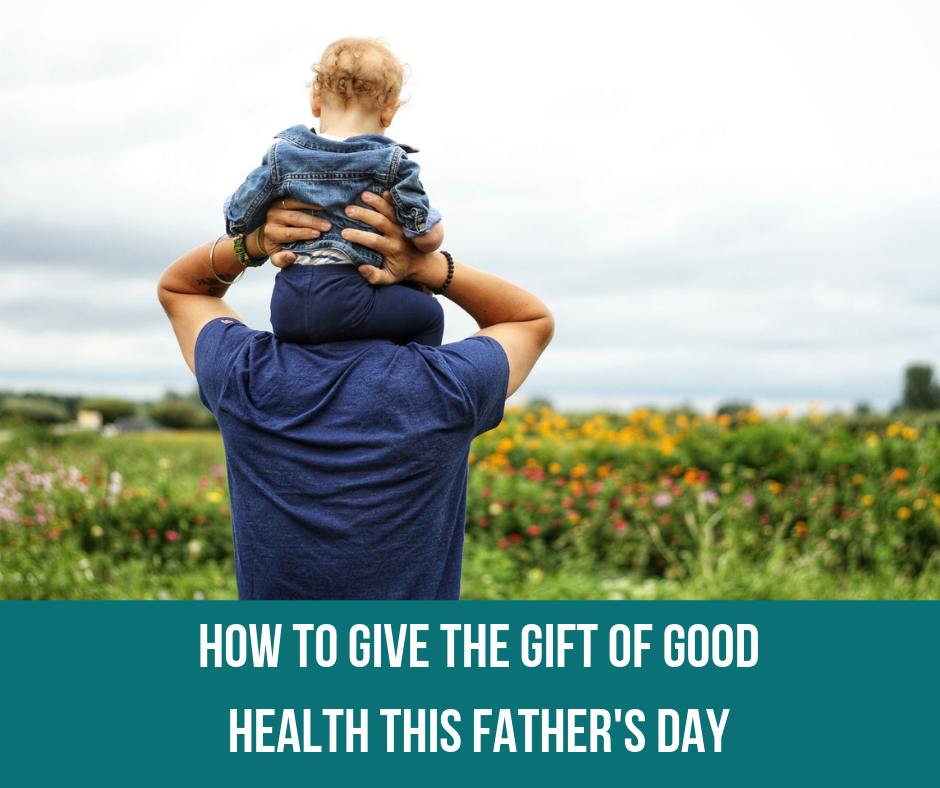 How To Give The Gift Of Good Health This Father's Day