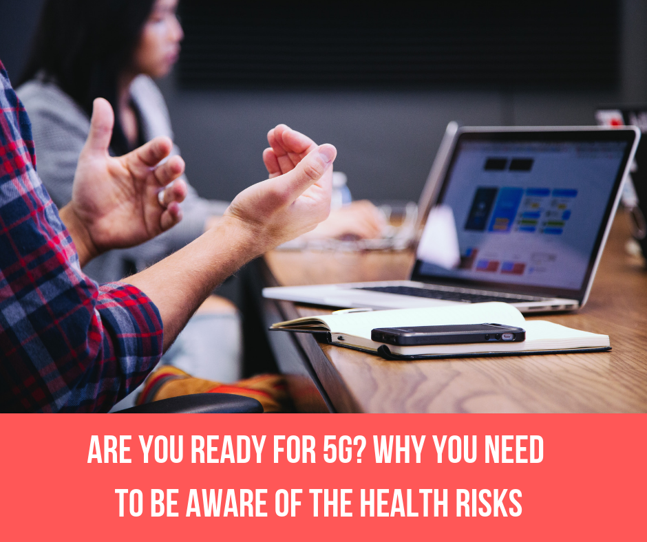 Are You Ready For 5G? Why You Need To Be Aware Of The Health Risks