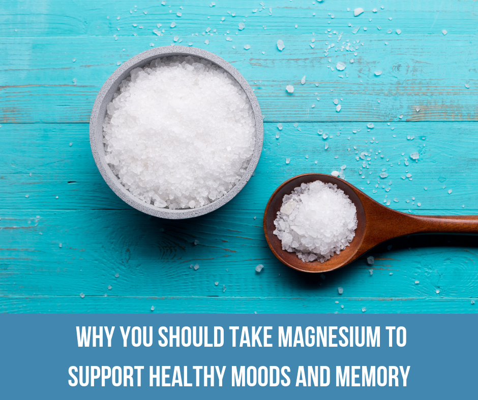 Why You Should Take Magnesium To Support Healthy Moods and Memory
