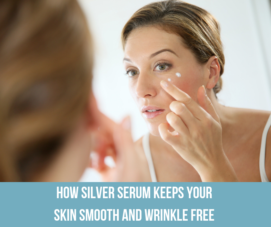 How Silver Serum Keeps Your Skin Smooth and Wrinkle Free