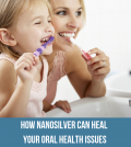 How NanoSilver Can Heal Your Oral Health Issues