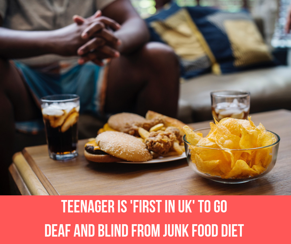 British Teenager 'First In UK' To Go Deaf and Blind From Junk Food Diet